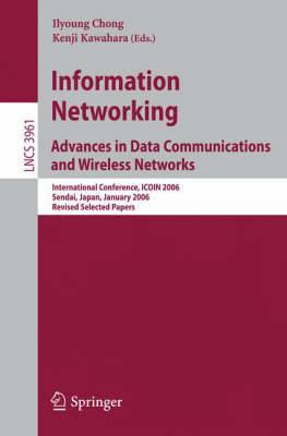 Information Networking Advances in Data Communications and Wireless Networks: International Conference, ICOIN 2006, Sendai, Japan, January 16-19, 2006, Revised Selected Papers