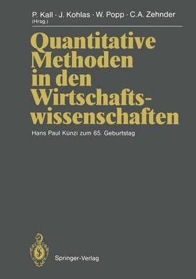 Quantitative Methoden in Den Wirtschaftswissenschaften: Hans Paul Ka1/4nzi Zum 65. Geburtstag