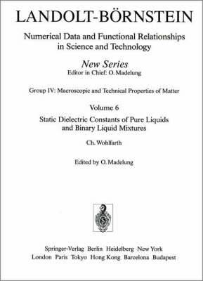 Landolt-Bornstein: Group IV: Macroscopic and Technical Properties of Matter: Vol 6: Static Dielectric Constants of Pure Liquids and Binary Liquid Mixtures