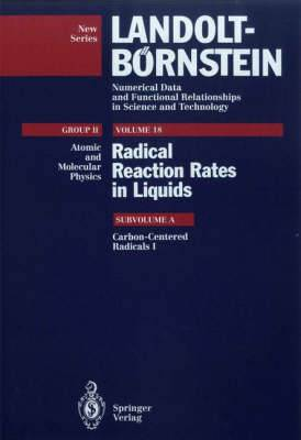 Radical Reaction Rates in Liquids: Subvol.A