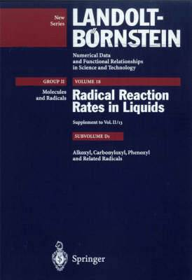 Radical Reaction Rates in Liquids: v. 18: Alkoxyl, Carbonyloxyl, Phenoxyl, and Related Radicals Subvolume D: Alkoxyl, Carbonyloxyl, and Related Radicals