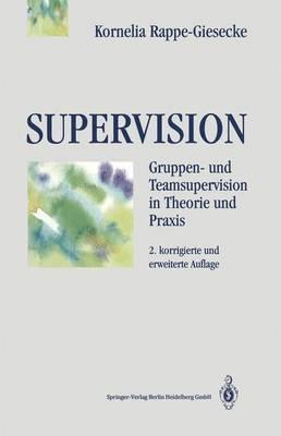 Supervision: Gruppen- Und Teamsupervision in Theorie Und Praxis
