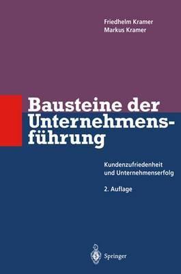 Bausteine Der Unternehmensfa1/4hrung: Kundenzufriedenheit Und Unternehmenserfolg