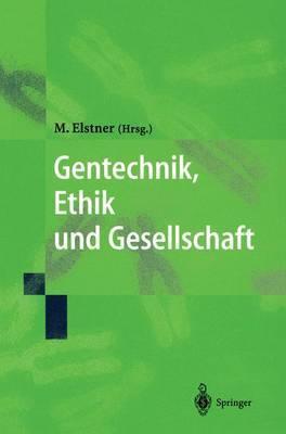 Gentechnik, Ethik Und Gesellschaft