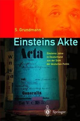 Einsteins Akte: Einsteins Jahre in Deutschland Aus Der Sicht Der Deutschen Politik