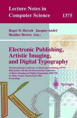 Electronic Publishing, Artistic Imaging, and Digital Typography: 7th International Conference on Electronic Publishing, EP '98 Held Jointly with the 4th International Conference on Raster Imaging and Digital Typography, Ridt '98, St Malo, France, March 30