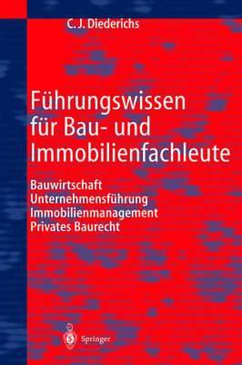 Fuhrungswissen Fur Bau- Und Immobilienfachleute: Bauwirtschaft, Unternehmensfuhrung, Immobilienmanagement, Privates Baurecht