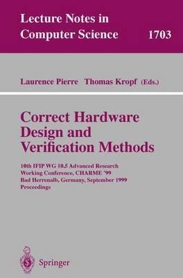 Correct Hardware Design and Verification Methods: 10th IFIP WG10.5 Advanced Research Working Conference, CHARME'99, Bad Herrenalb, Germany, September 27-29, 1999 : Proceedings