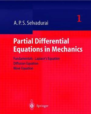 Partial Differential Equations in Mechanics: Fundamentals, Laplace's Equation, Diffusion Equation, Wave Equation: v. 1