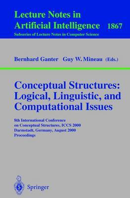 Conceptual Structures, Logical, Linguistic, and Computational Issues: 8th International Conference on Conceptual Structures, Iccs 2000 Darmstadt, Germany, August 14-18, 2000 Proceedings