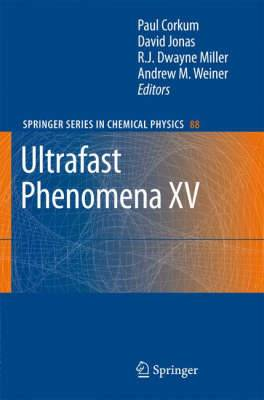Ultrafast Phenomena: Proceedings of the 15th International Conference, Pacific Grove, USA, July 30 - August 4, 2006: v. 15