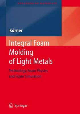 Integral Foam Molding of Light Metals: Technology, Foam Physics and Foam Simulation