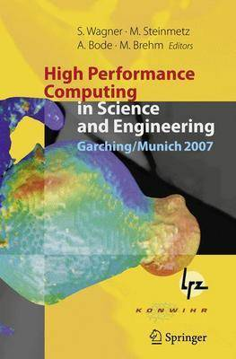 High Performance Computing in Science and Engineering, Garching/Munich 2007: Transactions of the Third Joint HLRB and KONWIHR Status and Result Workshop, Dec. 3-4, 2007, Leibniz Supercomputing Centre, Garching/Munich, Germany