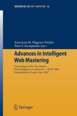 Advances in Intelligent Web Mastering: Proceedings of the 5th Atlantic Web Intelligence Conference - WIC'2007, Fontainebleau, France, June 25 - 27, 2007