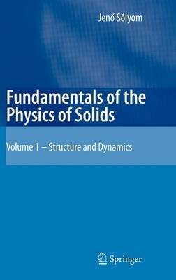 Fundamentals of the Physics of Solids: Structure and Dynamics: v. 1: Structure and Dynamics