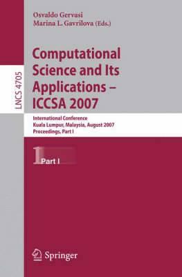 Computational Science and its Applications - ICCSA 2007: International Conference, Kuala Lumpur, Malaysia, August 26-29, 2007 : Proceedings: Part I