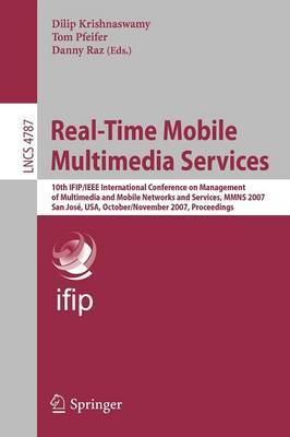Real-Time Mobile Multimedia Services: 10th IFIP / IEEE International Conference on Management, of Multimedia and Mobile Networks and Services, MMNS 2007, San Jose, USA, October 31 - November 2, 2007, Proceedings