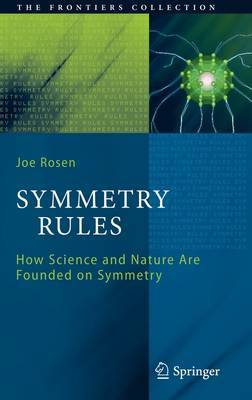 Symmetry Rules: How Science and Nature are Founded on Symmetry