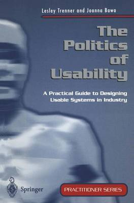 The Politics of Usability: A Practical Guide to Designing Usable Systems in Industry
