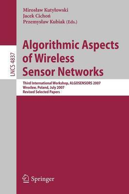 Algorithmic Aspects of Wireless Sensor Networks: Third International Workshop, Algosensors 2007, Wroclaw, Poland, July 14, 2007, Revised Selected Papers