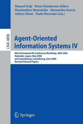 Agent-oriented Information Systems: 8th International Bi-conference Workshop, AOIS 2006, Hakodate, Japan, May 9, 2006 and Luxembourg, Luxembourg, June 6, 2006, Revised Selected Papers: No. 4