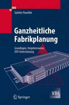 Ganzheitliche Fabrikplanung: Grundlagen, Vorgehensweise, Edv-Unterstutzung