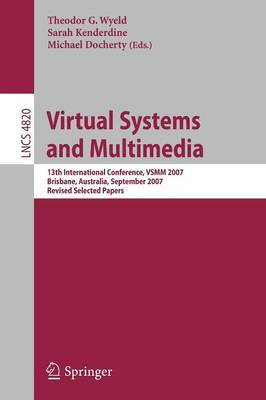 Virtual Systems and Multimedia: 13th International Conference, VSMM 2007, Brisbane, Australia, September 23-26, 2007, Revised Selected Papers