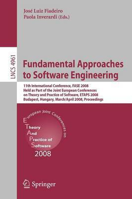 Fundamental Approaches to Software Engineering: 11th International Conference, FASE 2008, Held as Part of the Joint European Conferences on Theory and Practice of Software, ETAPS 2008, Budapest, Hungary, March 29-April 6, 2008, Proceedings