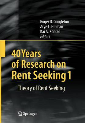 40 Years of Research on Rent Seeking: Theory of Rent Seeking: No. 1