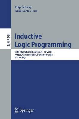 Inductive Logic Programming: 18th International Conference, ILP 2008 Prague, Czech Republic, September 10-12, 2008 Proceedings