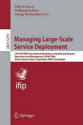 Managing Large-Scale Service Deployment: 19th IFIP/IEEE International Workshop on Distributed Systems: Operations and Management, DSOM 2008, Samos Island, Greece, September 22-26, 2008. Proceedings
