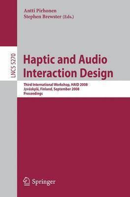Haptic and Audio Interaction Design: Third International Workshop, HAID 2008 Jyvaskyla, Finland, September 15-16, 2008 Proceedings