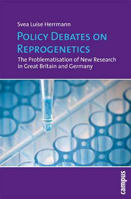 Policy Debates on Reprogenetics: The Problematisation of New Research in Great Britain and Germany