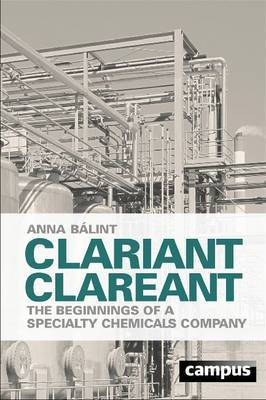 Clariant Clareant: The Beginning of a Specialty Chemicals Company