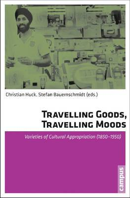 Travelling Goods, Travelling Moods: Varieties of Cultural Appropriation (1850-1950)