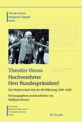Hochverehrter Herr Bundesprasident!: Der Briefwechsel Mit Der Bevolkerung 1949 - 1959