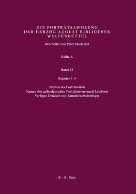 Register 1-3: Register 1: Namen Der Portratierten / Register 2: Namen Der Ausserdeutschen Portratierten (Nach Landern) / Register 3: Verleger, Drucker U. Kunstlerverleger