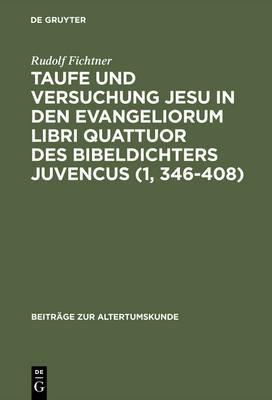 Taufe Und Versuchung Jesu in Den Evangeliorum Libri Quattuor Des Bibeldichters Juvencus (1, 346-408)