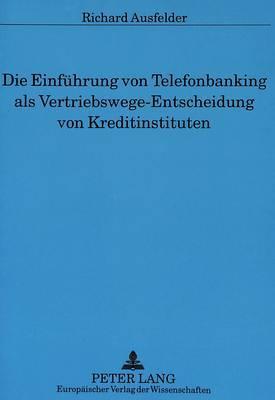 Die Einfuehrung Von Telefonbanking ALS Vertriebswege-Entscheidung Von Kreditinstituten
