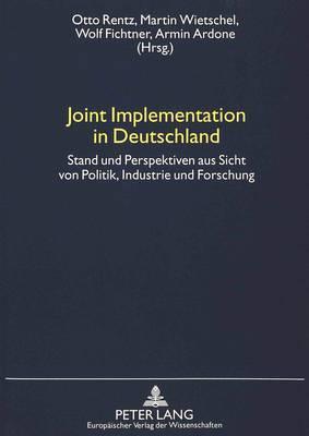 Joint Implementation in Deutschland: Stand Und Perspektiven Aus Sicht Von Politik, Industrie Und Forschung