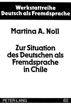 Zur Situation Des Deutschen ALS Fremdsprache in Chile: Dargestellt an Einer Untersuchung Erwachsener Fremdsprachenlernerinnen Und -Lerner