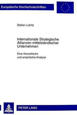 Internationale Strategische Allianzen Mittelstaendischer Unternehmen: Eine Theoretische Und Empirische Analyse