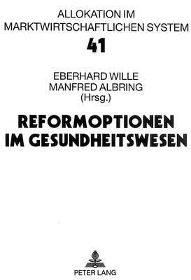 Reformoptionen Im Gesundheitswesen: Bad Orber Gespraeche Ueber Kontroverse Themen Im Gesundheitswesen 7.-8.11.1997