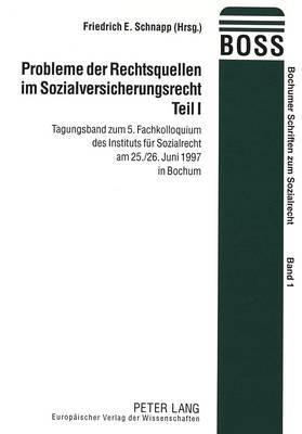 Probleme Der Rechtsquellen Im Sozialversicherungsrecht. Teil I: Tagungsband Zum 5. Fachkolloquium Des Instituts Fuer Sozialrecht Am 25./26. Juni 1997 in Bochum