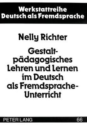 Gestaltpaedagogisches Lehren Und Lernen Im Deutsch ALS Fremdsprache-Unterricht