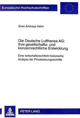 Die Deutsche Lufthansa AG: . Ihre Gesellschafts- Und Konzernrechtliche Entwicklung: Eine Wirtschaftsrechtlich-Historische Analyse Der Privatisierungsschritte
