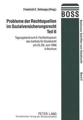 Probleme Der Rechtsquellen Im Sozialversicherungsrecht. Teil II: Tagungsband Zum 6. Fachkolloquium Des Instituts Fuer Sozialrecht Am 25./26. Juni 1998 in Bochum