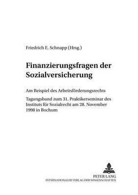 Finanzierungsfragen Der Sozialversicherung: Am Beispiel Des Arbeitsfoerderungsrechts- Tagungsband Zum 31. Praktikerseminar Des Instituts Fuer Sozialrecht Am 28. November 1998 in Bochum