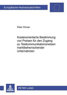 Kostenorientierte Bestimmung Von Preisen Fuer Den Zugang Zu Telekommunikationsnetzen Marktbeherrschender Unternehmen