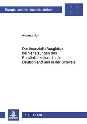 Der Finanzielle Ausgleich Bei Verletzungen Des Persoenlichkeitsrechts in Deutschland Und in Der Schweiz